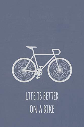 Life is better on a bike: Notizbuch für Fahrradfans und Rennradfahrer (liniert)