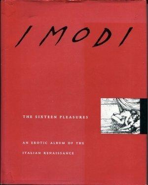 I Modi: The Sixteen Pleasures : an Erotic Album of the Italian Renaissance :Giulio Romano, Marcantonio Raimondi, Pietro Aretino, and Count Jean-Frederic-Maximilien De Waldeck
