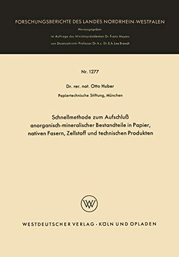 Schnellmethode zum Aufschluß anorganisch-mineralischer Bestandteile in Papier, nativen Fasern, Zellstoff und technischen Produkten (Forschungsberichte des Landes Nordrhein-Westfalen (1277), Band 1277)
