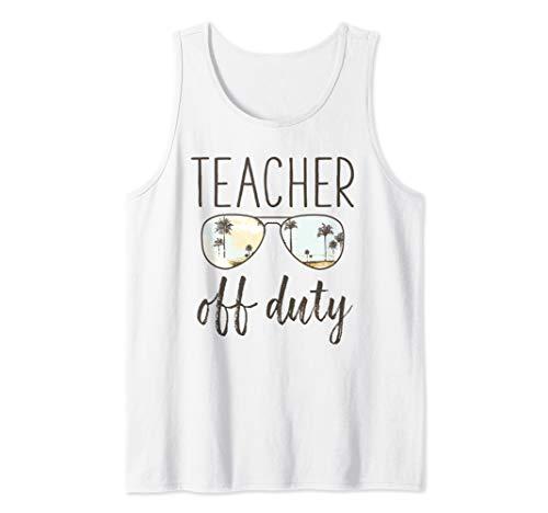 Funny Teacher Gift - Off Duty Sunglasses Last Day Of School Tank Top
