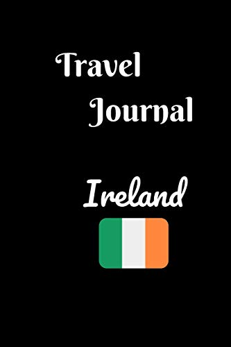 Travel Journal-Ireland: Diary travel notebook with prompts, Checklists and a gift for Trip to Ireland for every traveler