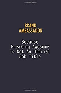 Brand Ambassador Because Freaking Awesome is not An Official Job Title: 6X9 Career Pride Notebook Unlined 120 pages Writing Journal