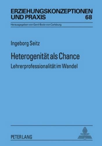Heterogenität als Chance: Lehrerprofessionalität im Wandel (Erziehungskonzeptionen und Praxis, Band 68)
