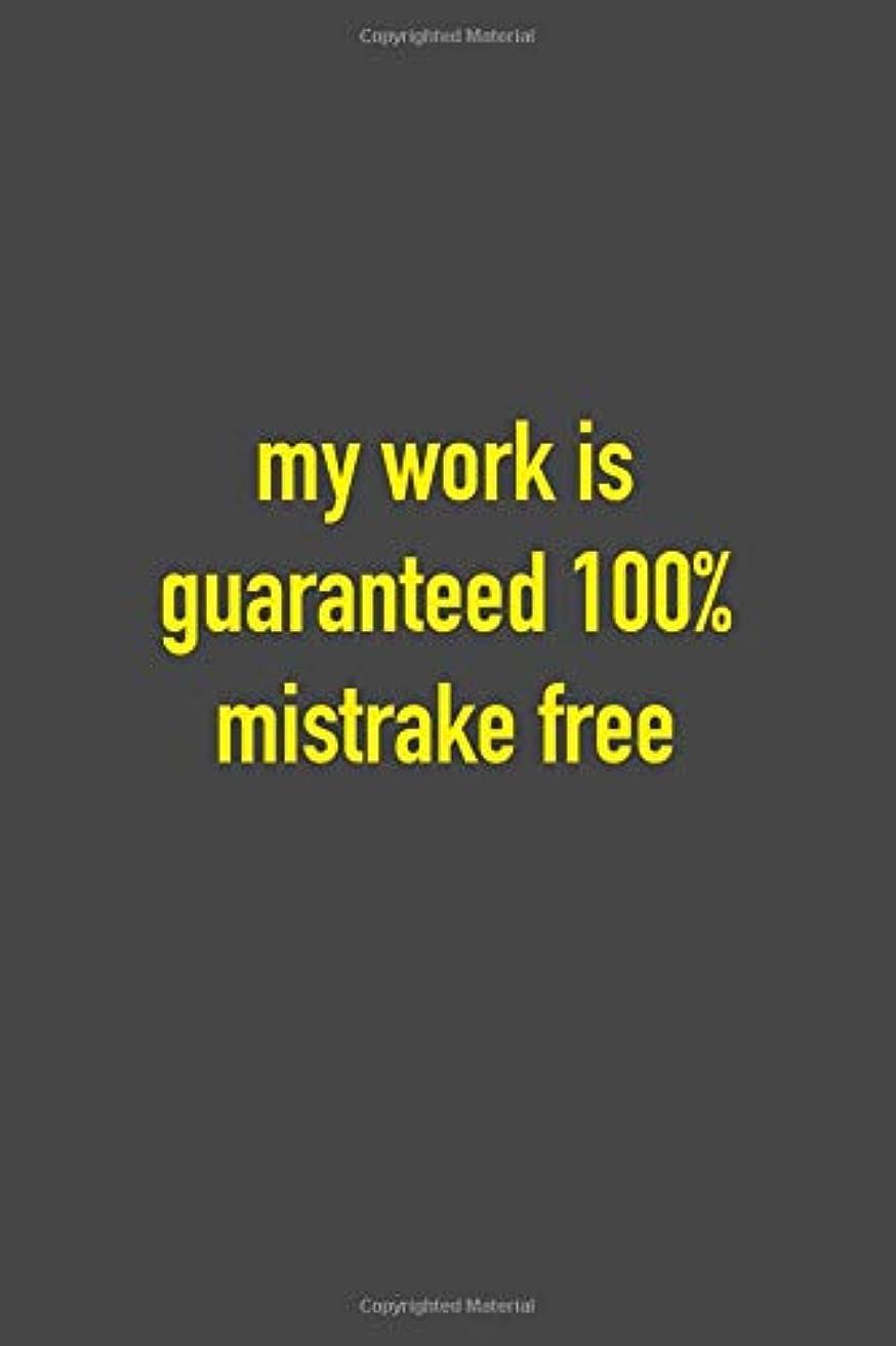 ホーンプロフィール交流するMy Work Is Guaranteed 100% Mistrake Free: 6 x 9 Hilarious Quotes Notebook For Work, Sarcastic Humor Lined Journal 125 Page Employee or Boss Appreciation Gift