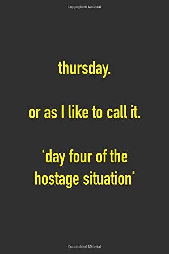 イブヒットポルトガル語Thursday Or As I Like To Call It 'Day Four Of The Hostage Situation': 6 x 9 Hilarious Quotes Notebook For Work Blank Lined 125 Page Employee or Boss Appreciation Gift