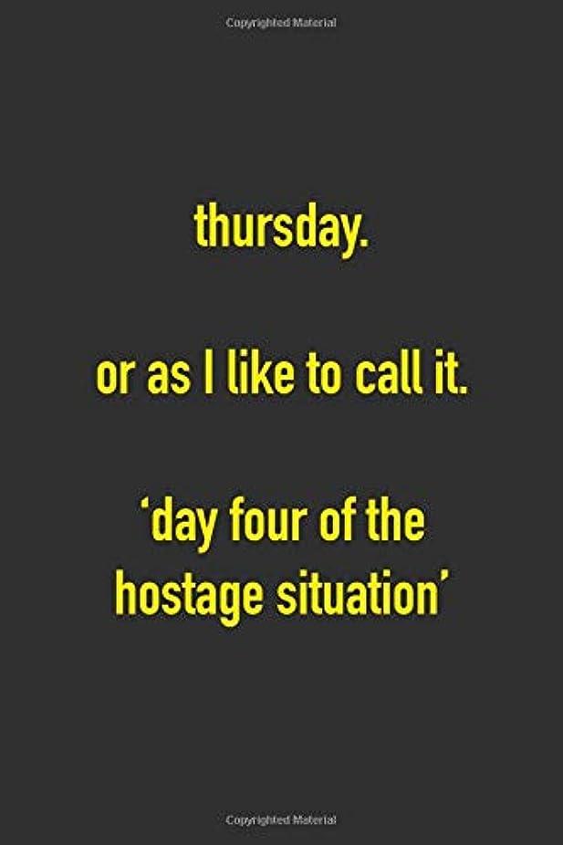 眠る息を切らしてご意見Thursday Or As I Like To Call It 'Day Four Of The Hostage Situation': 6 x 9 Hilarious Quotes Notebook For Work Blank Lined 125 Page Employee or Boss Appreciation Gift