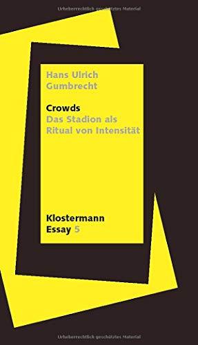 Crowds: Das Stadion als Ritual von Intensität: Rituale Der Intensitat (Klostermann Essay, Band 5)