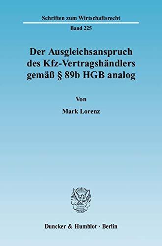 Der Ausgleichsanspruch des Kfz-Vertragshändlers gemäß § 89b HGB analog. (Schriften zum Wirtschaftsrecht)