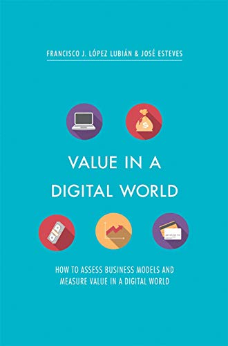 Value in a Digital World: How to assess business models and measure value in a digital world