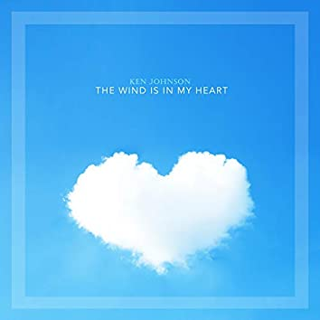 The Wind Is In My Heart