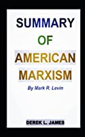 SUMMARY OF AMERICAN MARXISM BY MARK R LEVIN