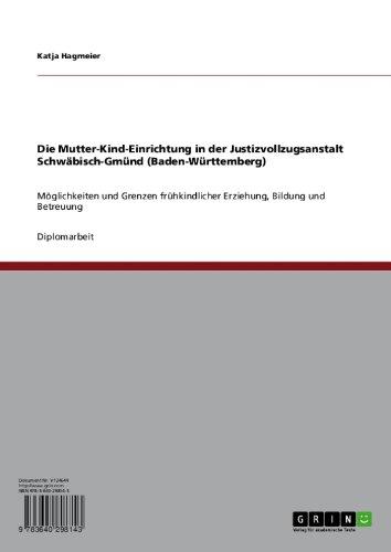 Die Mutter-Kind-Einrichtung in der Justizvollzugsanstalt Schwäbisch-Gmünd (Baden-Württemberg): Möglichkeiten und Grenzen frühkindlicher Erziehung, Bildung und Betreuung