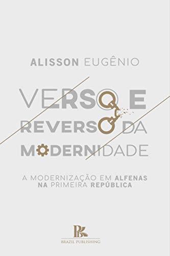 Verso e reverso da modernidade: a modernização em Alfenas na primeira república...