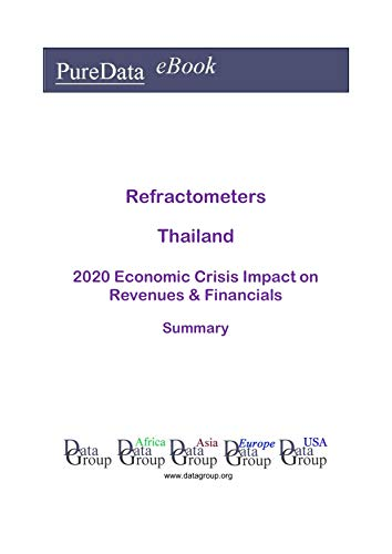Refractometers Thailand Summary: 2020 Economic Crisis Impact on Revenues & Financials (English Edition)