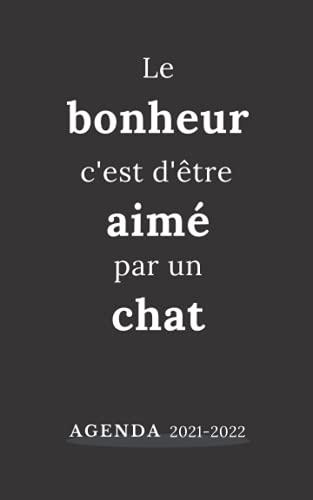 Le Bonheur C'est D'être Aimé Par Un Chat: Agenda scolaire 2021 2022 pour la rentrée de septembre | Phrase philosophique