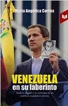 Venezuela en su laberinto: Maduro, Guaidó y los entresijos de un conflicto mundial en ciernes