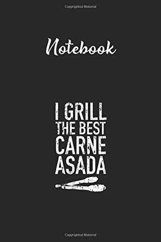Notebook: I Grill The Best Carne Asada Proud Papi Funny Abuelo Lined Pages Notebook White Paper Blank Journal with Black Cover Size Medium 6in x 9in x115 pages for Kids or Men & Women Gratitude