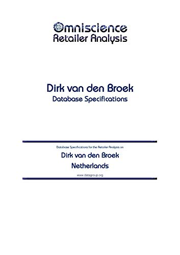 Dirk van den Broek - Netherlands: Retailer Analysis Database Specifications (Omniscience Retailer Analysis - Netherlands Book 28162) (English Edition)