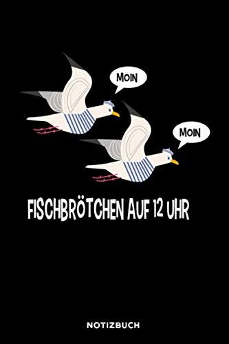 Moin Moin Fischbrötchen auf 12 Uhr: Notizbuch für Möwen Fans | liniert | 120 Seiten | ca. A5 Format (15.24cm x 22.86 cm)