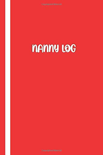 NANNY LOG: Elegant Red / White Cover- Baby's Daily Log Book: Record Sleep, Feed, Diapers, Activities And Supplies Needed. Perfect For New Parents Or Nannies.