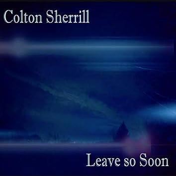 Leave so Soon