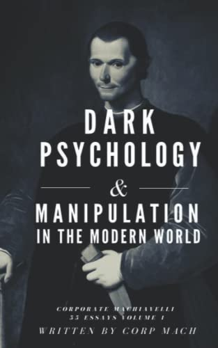 Compare Textbook Prices for Dark Psychology and Manipulation in the Modern World: Corporate Machiavelli 55 Essays  ISBN 9798494240248 by Mach, Corp