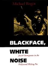 Blackface, White Noise: Jewish Immigrants in the Hollywood Melting Pot