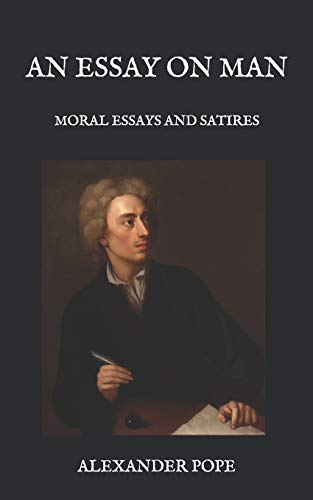 An Essay On Man: Moral Essays And Satires