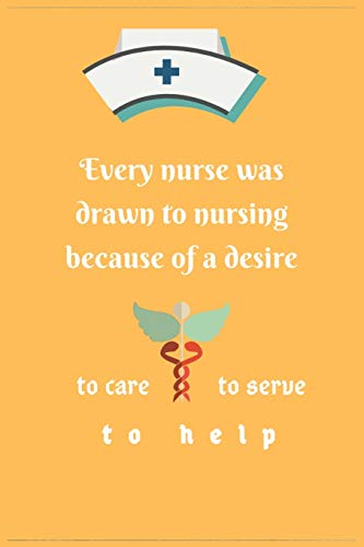 Every nurse was drawn to nursing because of a desire to care, to serve or to help: Best nursing journal | Blank Lined Journal School size notebook perfect gift for nurse