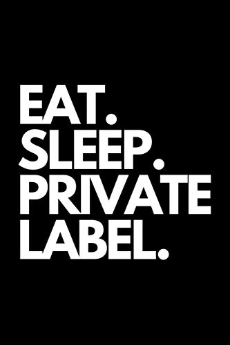 Eat. Sleep. Private Label.: FBA Amazon Seller Themed Journal / Notebook.