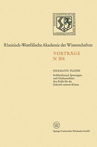 Kohlendioxyd, Spurengase und Glashauseffekt: ihre Rolle für die Zukunft unseres Klimas (Rheinisch-Westfälische Akademie der Wissenschaften, N 304)