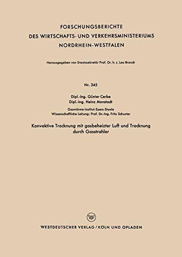 Konvektive Trocknung mit gasbeheizter Luft und Trocknung durch Gasstrahler (Forschungsberichte des Wirtschafts- und Verkehrsministeriums Nordrhein-Westfalen (345), Band 345)