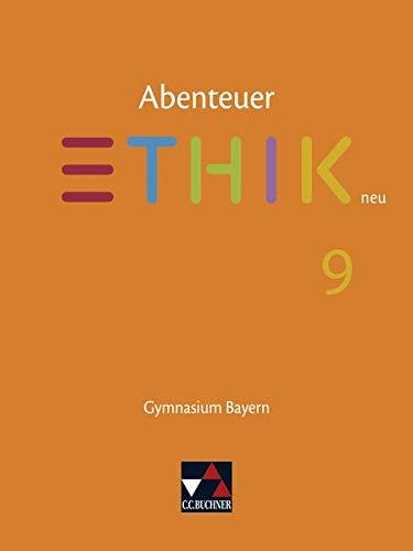 Abenteuer Ethik – Bayern neu / Abenteuer Ethik Bayern 9 – neu: Unterrichtswerk für Ethik an Gymnasien (Abenteuer Ethik – Bayern neu: Unterrichtswerk für Ethik an Gymnasien)