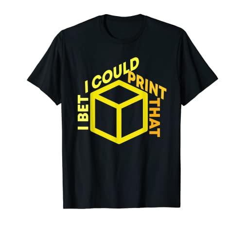 I Bet I Could Print That 3D Impresora Cubo Diseño Camiseta