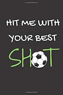 Soccer Journal For Girls - Hit Me With Your Best Shot.: Funny soccer gifts for women - Soccer gifts for girls - Soccer pla...
