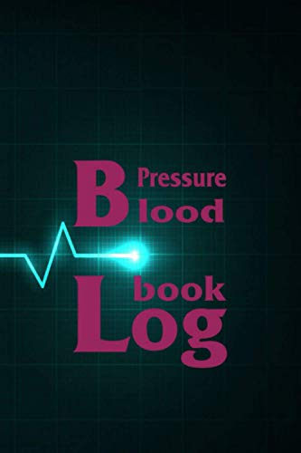 Blood Pressure Log Book: Blood Pressure Journal For Recording And Monitoring Blood Pressure At Home, Daily Blood Pressure Tracker, blood pressure book