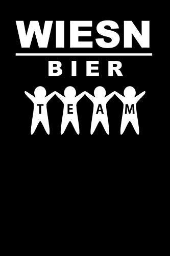 Wiesn Bier Team: A5 Notizbuch Blank / Blanko / Leer 120 Seiten mit Seitenzahl zum Oktoberfest. I Geschenkidee für Fans der Wiesn in München.