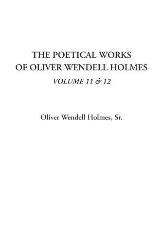 The Poetical Works of Oliver Wendell Holmes, Volume 11 & 12