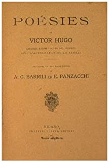 Poesies de Victor Hugo Choisies parmi toutes ses oeuvres avec l'autorisation de la famille : Precedute da due saggi critici di A. G. Barrili ed E. Panzacchi