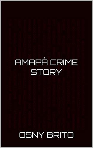 Amapá Crime Story (Portuguese Edition)