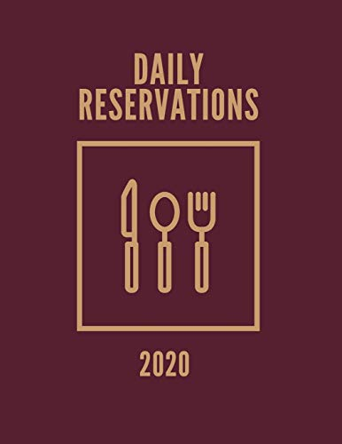 2020 Daily Reservations: Reservations book for Restaurants 2020 - 365 Pages, 8.5 x 11, (Jan 2020 - Dec 2020 )