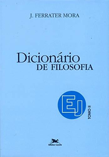 Dicionário de Filosofia - Tomo 2: E-J: Tomo 2: Verbetes iniciados em E até iniciados em J, inclusive