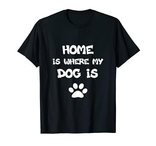 El hogar es donde está mi perro Camiseta