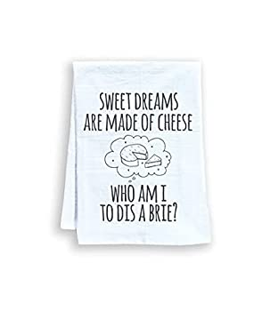 Funny Dish Towel Sweet Dreams Are Made Of Cheese Who Am I To Dis A Brie? Flour Sack Kitchen Towel Sweet Housewarming Gift White