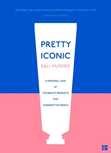 Pretty Iconic: A Personal Look at the Beauty Products that Changed the World (English Edition)