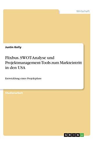 Flixbus. SWOT-Analyse und Projektmanagement-Tools zum Markteintritt in den USA: Entwicklung eines Projektplans