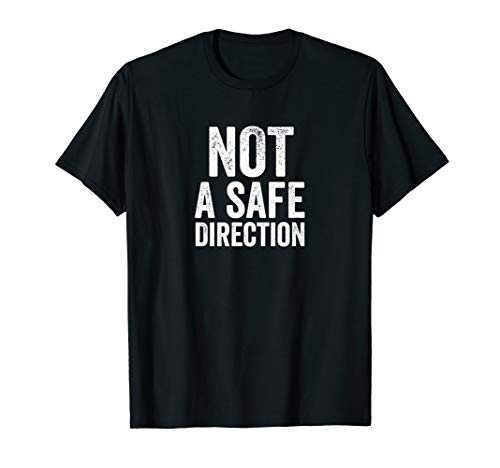 Not A Safe Direction Funny Gun Range Safety T-Shirt
