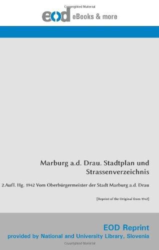 Marburg a.d. Drau. Stadtplan und Strassenverzeichnis: 2.Aufl. Hg. 1942 Vom Oberbürgermeister der Stadt Marburg a.d. Drau [Reprint of the Original from 1942]
