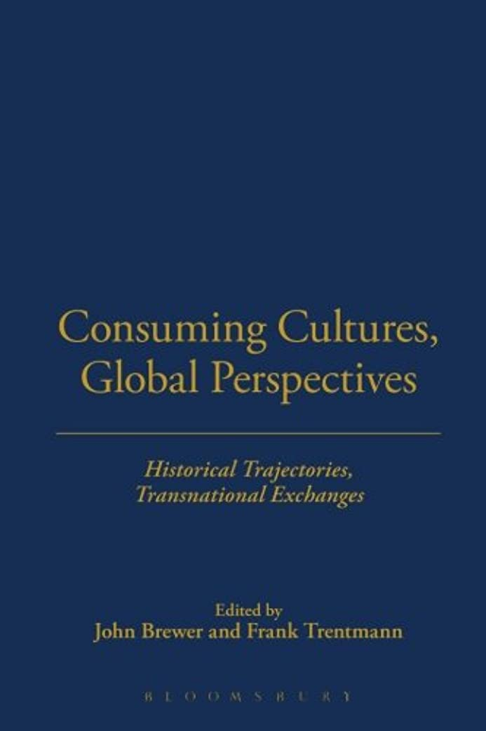 文明化する成果フレッシュConsuming Cultures, Global Perspectives: Historical Trajectories, Transnational Exchanges (Cultures of Consumption)