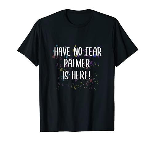 Have No Fear Palmer Is Here Divertido Nombre Personalizado Camiseta